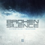 Brokensilence – Whatever You Say / Headcracked
