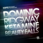 Dominic Ridgway – Beauty Falls / Ketamine